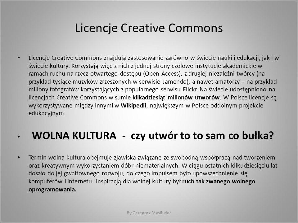 Licencje Creative Commons Licencje Creative Commons znajdują zastosowanie zarówno w świecie nauki i edukacji, jak i w świecie kultury.