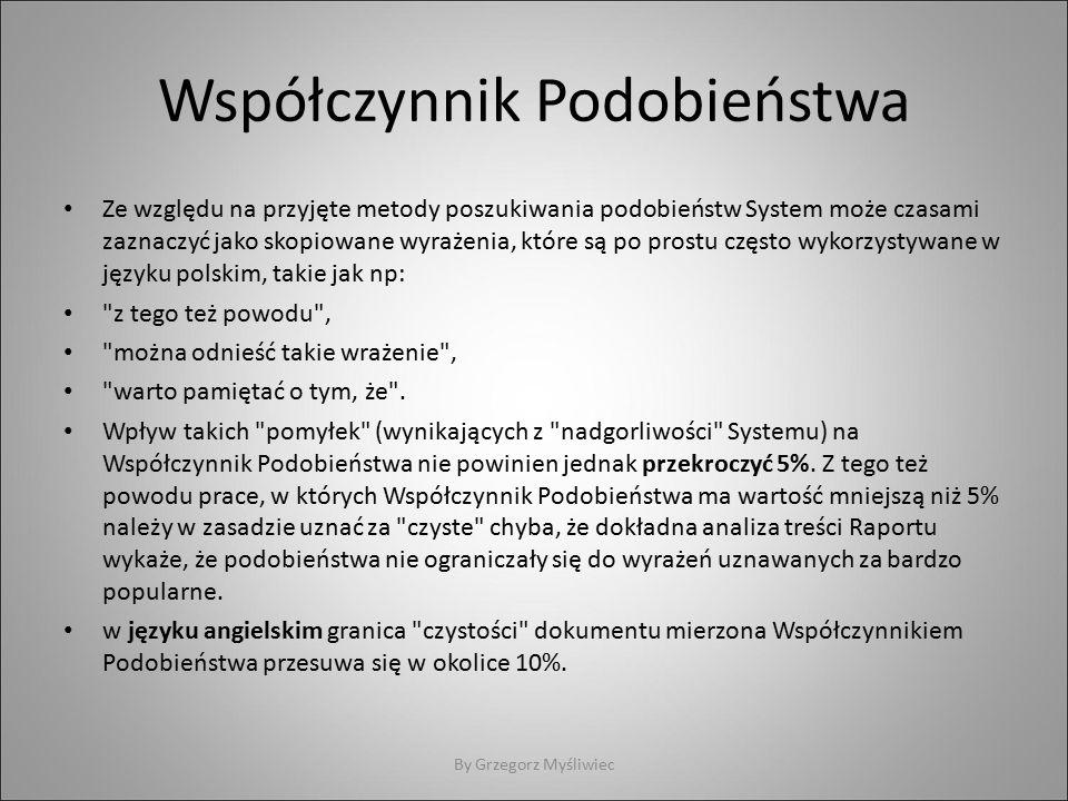 Współczynnik Podobieństwa Ze względu na przyjęte metody poszukiwania podobieństw System może czasami zaznaczyć jako skopiowane wyrażenia, które są po prostu często wykorzystywane w języku polskim, takie jak np: z tego też powodu , można odnieść takie wrażenie , warto pamiętać o tym, że .