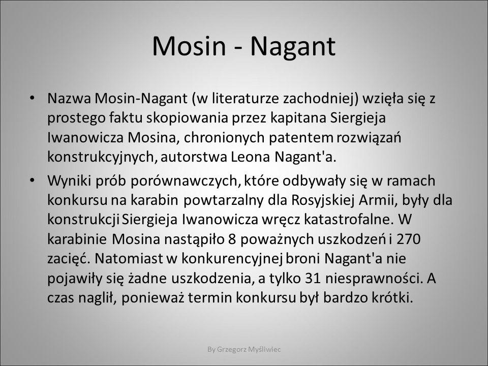Mosin - Nagant Nazwa Mosin-Nagant (w literaturze zachodniej) wzięła się z prostego faktu skopiowania przez kapitana Siergieja Iwanowicza Mosina, chronionych patentem rozwiązań konstrukcyjnych, autorstwa Leona Nagant a.