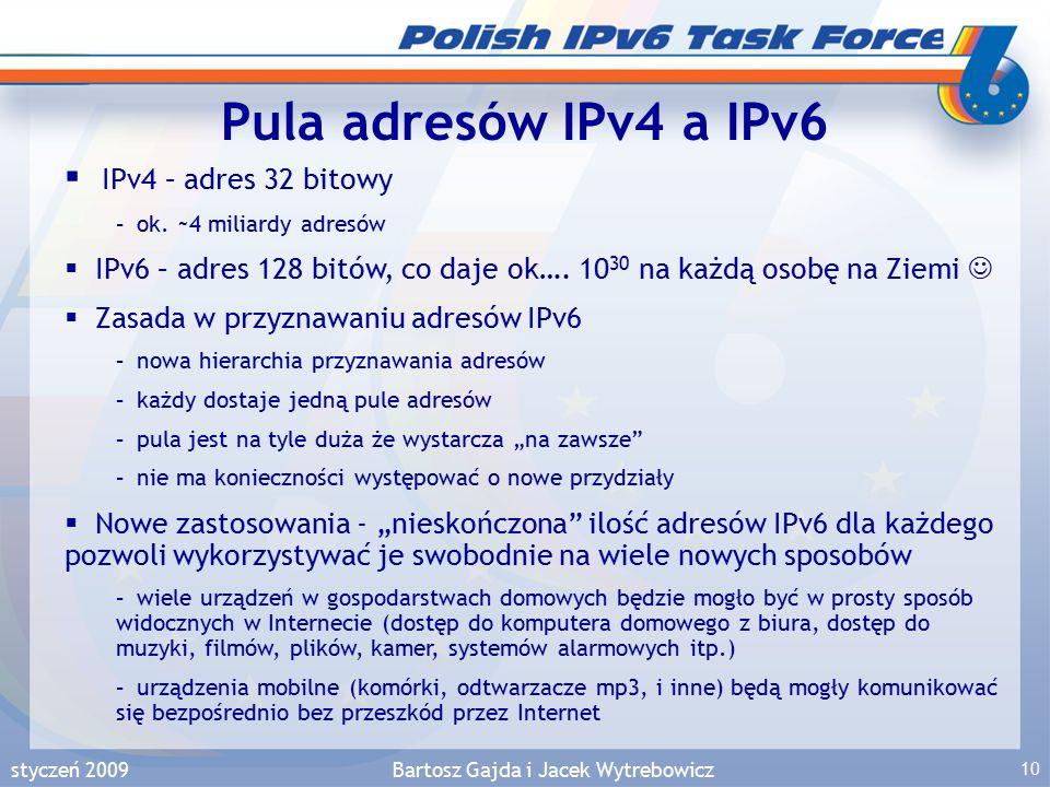 styczeń 2009Bartosz Gajda i Jacek Wytrebowicz 10 Pula adresów IPv4 a IPv6  IPv4 – adres 32 bitowy –ok.