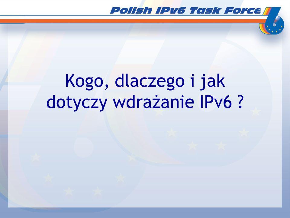 Kogo, dlaczego i jak dotyczy wdrażanie IPv6 ?
