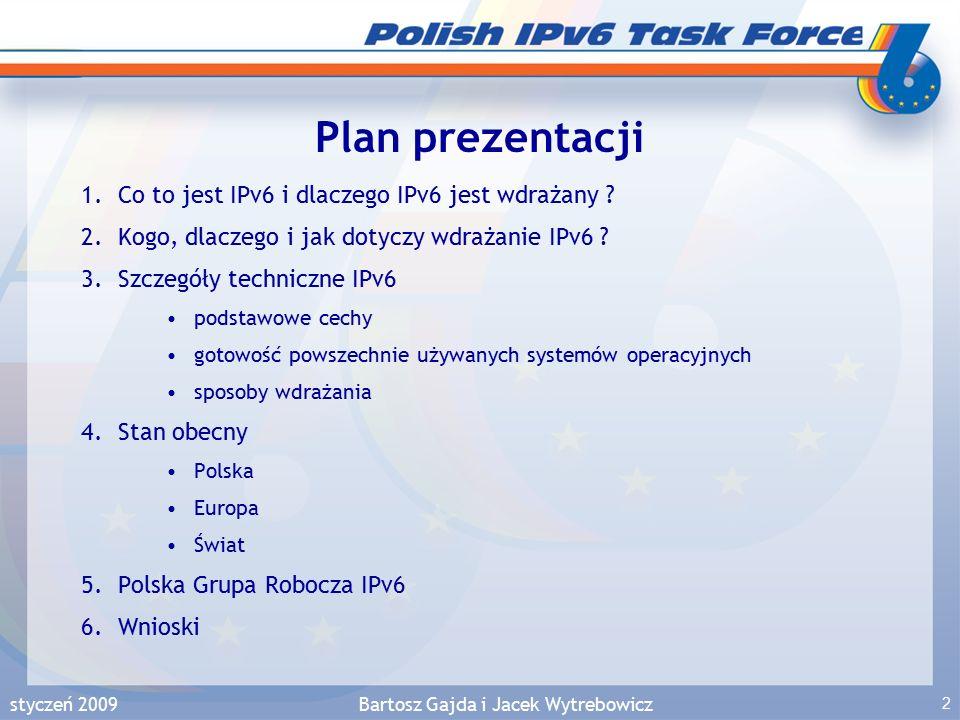 styczeń 2009Bartosz Gajda i Jacek Wytrebowicz 33 Wsparcie dla IPv6 w systemach operacyjnych Linux: wszystkie dystrybucje od wielu lat wspierają IPv6 Peter Bieringer – IPv6 & Linux - Status http://www.bieringer.de/linux/IPv6/status/ projekt USAGI – (UniverSAl playGround for Ipv6) Project http://www.linux-ipv6.org/
