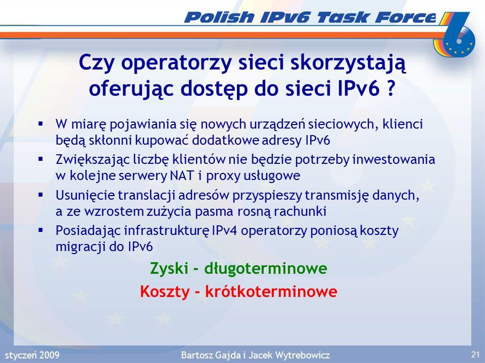 styczeń 2009Bartosz Gajda i Jacek Wytrebowicz 21 Czy operatorzy sieci skorzystają oferując dostęp do sieci IPv6 .