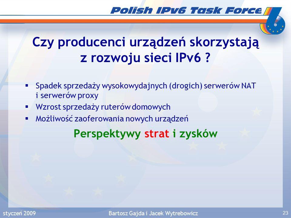 styczeń 2009Bartosz Gajda i Jacek Wytrebowicz 23 Czy producenci urządzeń skorzystają z rozwoju sieci IPv6 .