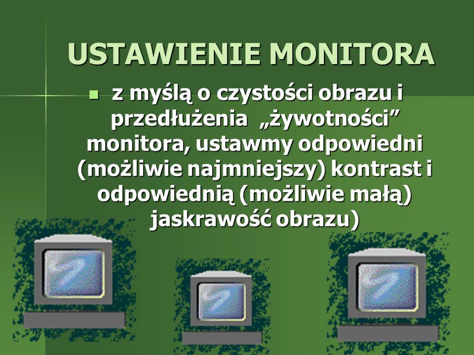 """USTAWIENIE MONITORA z myślą o czystości obrazu i przedłużenia """"żywotności"""" monitora, ustawmy odpowiedni (możliwie najmniejszy) kontrast i odpowiednią"""