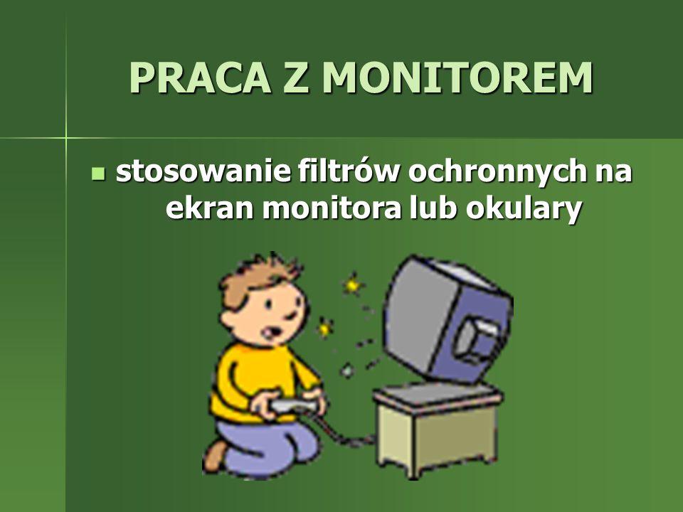 PRACA Z MONITOREM stosowanie filtrów ochronnych na ekran monitora lub okulary stosowanie filtrów ochronnych na ekran monitora lub okulary