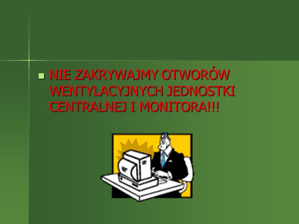 NIE ZAKRYWAJMY OTWORÓW WENTYLACYJNYCH JEDNOSTKI CENTRALNEJ I MONITORA!!! NIE ZAKRYWAJMY OTWORÓW WENTYLACYJNYCH JEDNOSTKI CENTRALNEJ I MONITORA!!!