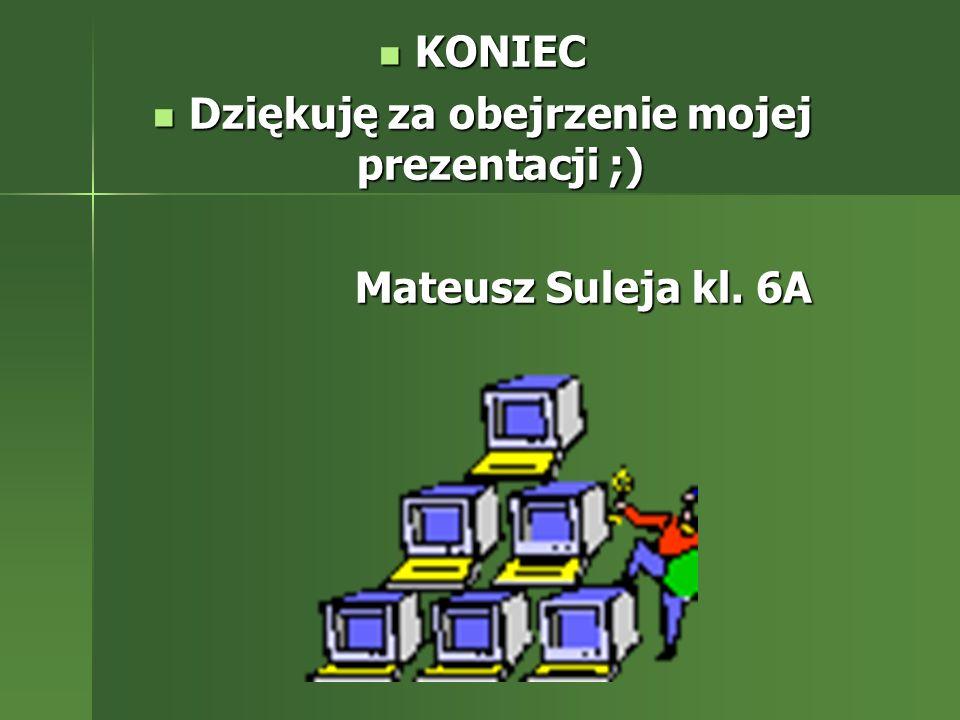 KONIEC KONIEC Dziękuję za obejrzenie mojej prezentacji ;) Dziękuję za obejrzenie mojej prezentacji ;) Mateusz Suleja kl. 6A Mateusz Suleja kl. 6A