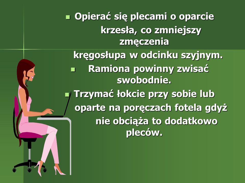 Opierać się plecami o oparcie Opierać się plecami o oparcie krzesła, co zmniejszy zmęczenia krzesła, co zmniejszy zmęczenia kręgosłupa w odcinku szyjn