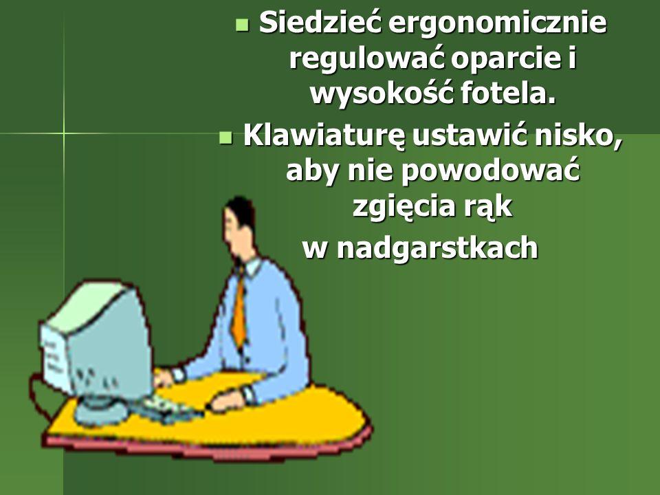 Siedzieć ergonomicznie regulować oparcie i wysokość fotela. Siedzieć ergonomicznie regulować oparcie i wysokość fotela. Klawiaturę ustawić nisko, aby