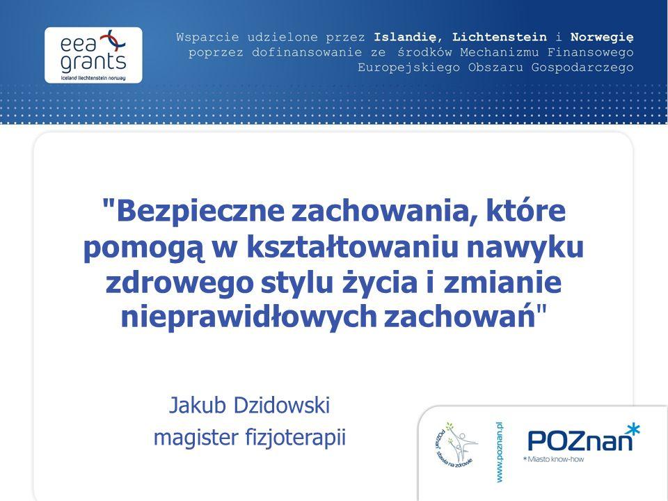 Bezpieczne zachowania, które pomogą w kształtowaniu nawyku zdrowego stylu życia i zmianie nieprawidłowych zachowań Jakub Dzidowski magister fizjoterapii