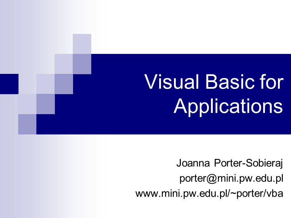 Visual Basic for Applications Joanna Porter-Sobieraj porter@mini.pw.edu.pl www.mini.pw.edu.pl/~porter/vba