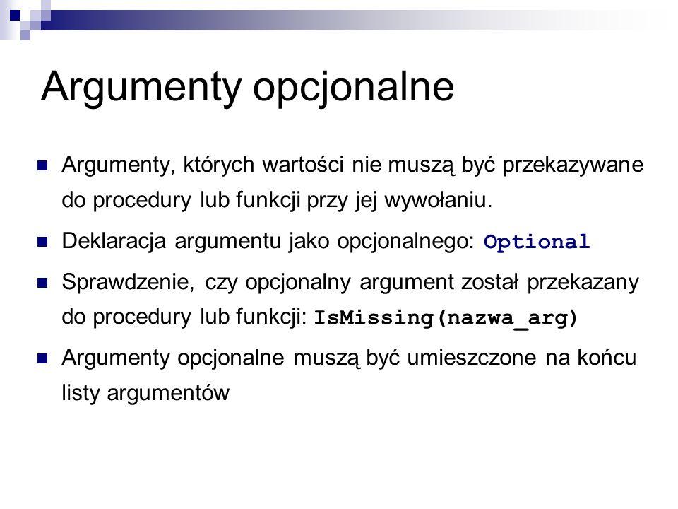 Argumenty opcjonalne Argumenty, których wartości nie muszą być przekazywane do procedury lub funkcji przy jej wywołaniu.