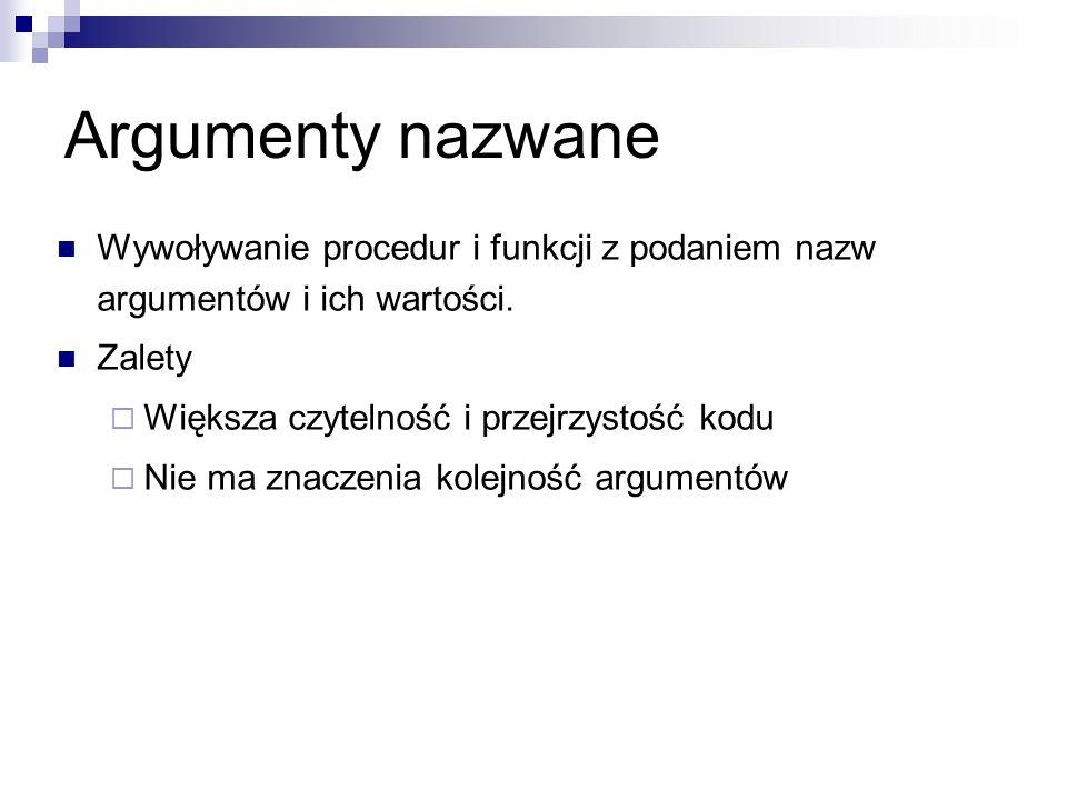 Argumenty nazwane Wywoływanie procedur i funkcji z podaniem nazw argumentów i ich wartości.
