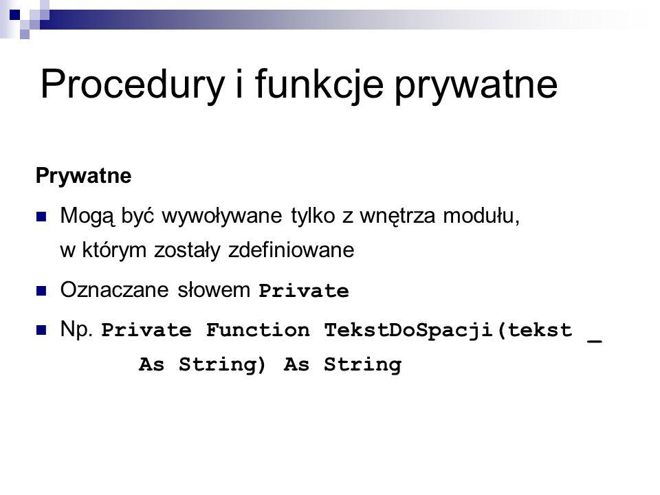 Procedury i funkcje prywatne Prywatne Mogą być wywoływane tylko z wnętrza modułu, w którym zostały zdefiniowane Oznaczane słowem Private Np.
