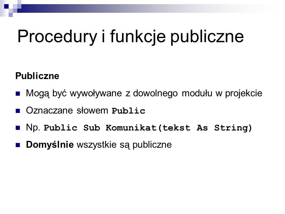 Procedury i funkcje publiczne Publiczne Mogą być wywoływane z dowolnego modułu w projekcie Oznaczane słowem Public Np.