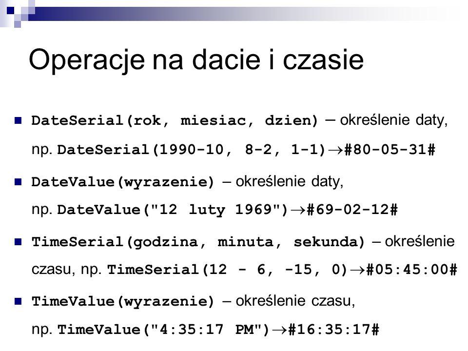 Operacje na dacie i czasie DateSerial(rok, miesiac, dzien) – określenie daty, np.