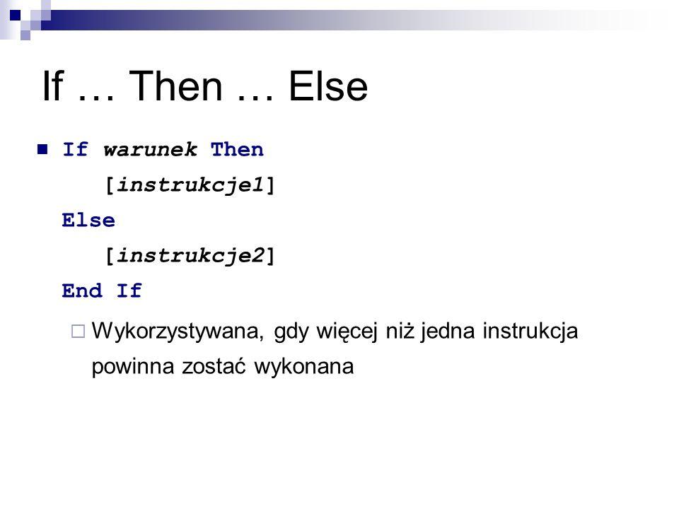 If … Then … Else If warunek Then [instrukcje1] Else [instrukcje2] End If  Wykorzystywana, gdy więcej niż jedna instrukcja powinna zostać wykonana