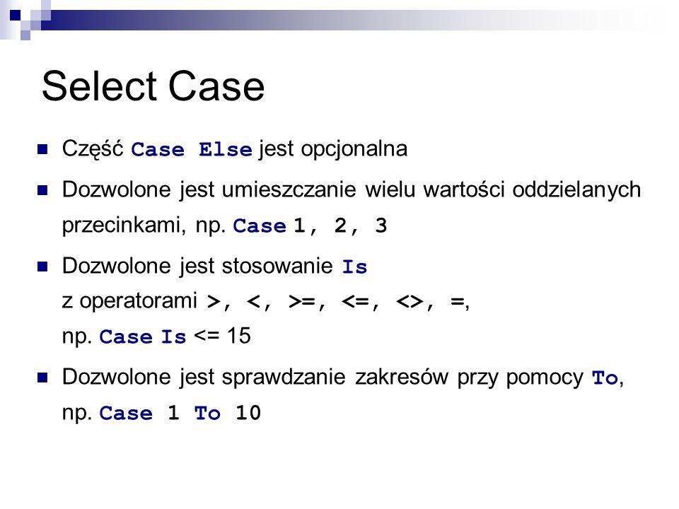 Select Case Część Case Else jest opcjonalna Dozwolone jest umieszczanie wielu wartości oddzielanych przecinkami, np.