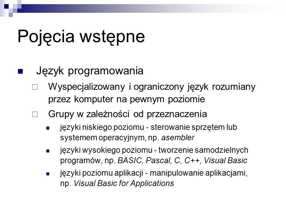 Pojęcia wstępne Język programowania  Wyspecjalizowany i ograniczony język rozumiany przez komputer na pewnym poziomie  Grupy w zależności od przeznaczenia języki niskiego poziomu - sterowanie sprzętem lub systemem operacyjnym, np.