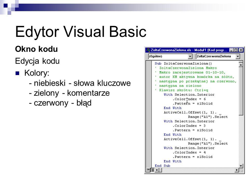 Edytor Visual Basic Okno kodu Edycja kodu Kolory: - niebieski - słowa kluczowe - zielony - komentarze - czerwony - błąd