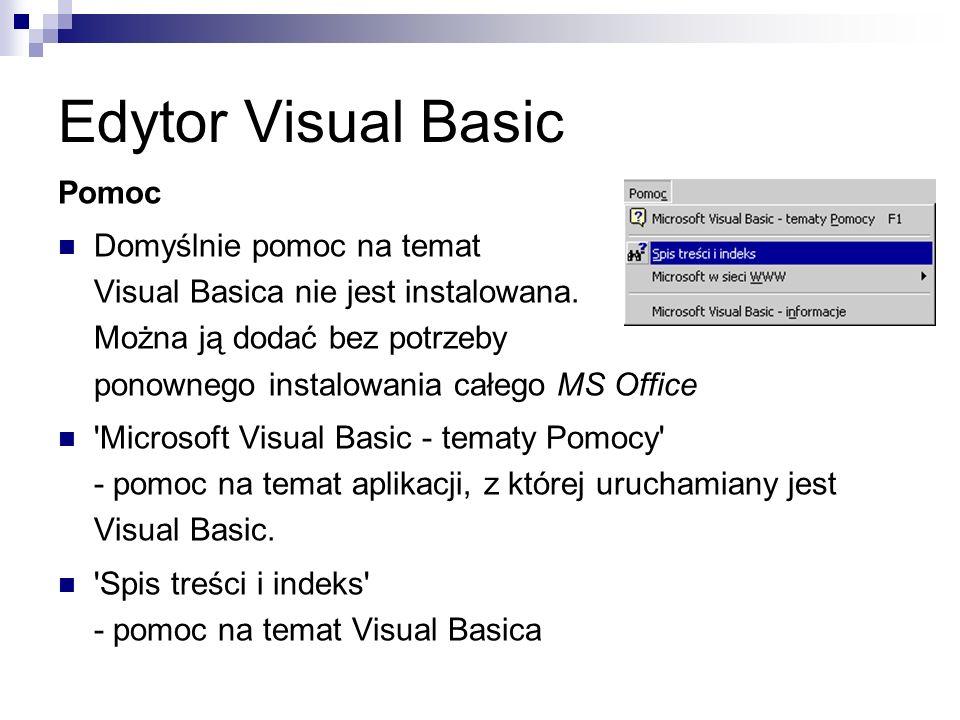 Edytor Visual Basic Pomoc Domyślnie pomoc na temat Visual Basica nie jest instalowana.