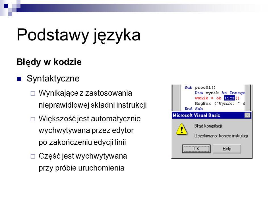 Podstawy języka Błędy w kodzie Syntaktyczne  Wynikające z zastosowania nieprawidłowej składni instrukcji  Większość jest automatycznie wychwytywana przez edytor po zakończeniu edycji linii  Część jest wychwytywana przy próbie uruchomienia