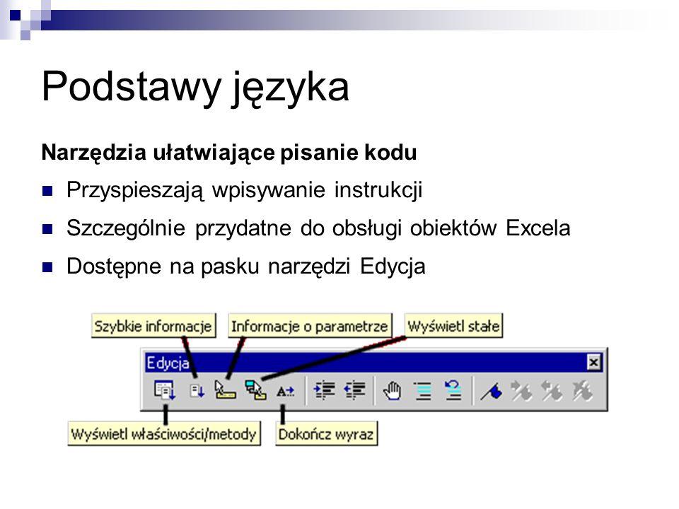 Podstawy języka Narzędzia ułatwiające pisanie kodu Przyspieszają wpisywanie instrukcji Szczególnie przydatne do obsługi obiektów Excela Dostępne na pasku narzędzi Edycja