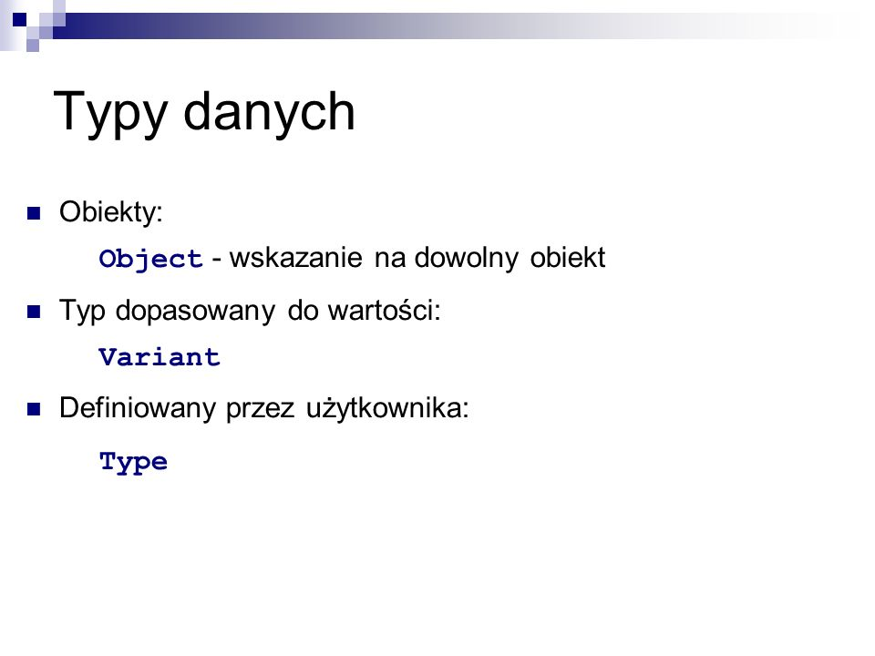 Typy danych Obiekty: Object - wskazanie na dowolny obiekt Typ dopasowany do wartości: Variant Definiowany przez użytkownika: Type