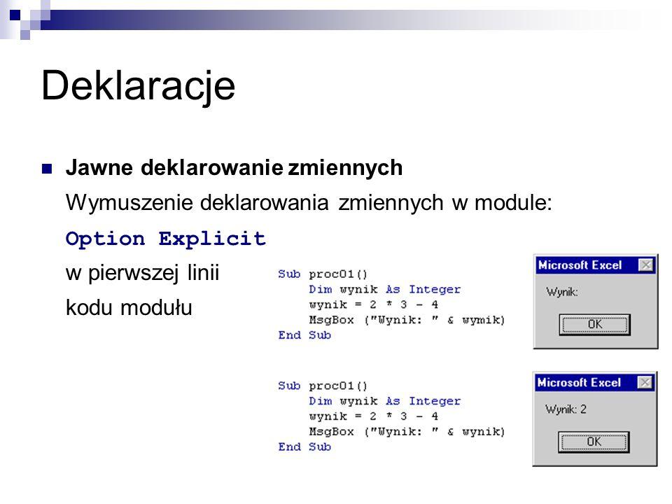 Deklaracje Jawne deklarowanie zmiennych Wymuszenie deklarowania zmiennych w module: Option Explicit w pierwszej linii kodu modułu