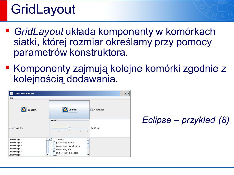 GridLayout ▪ GridLayout układa komponenty w komórkach siatki, której rozmiar określamy przy pomocy parametrów konstruktora.