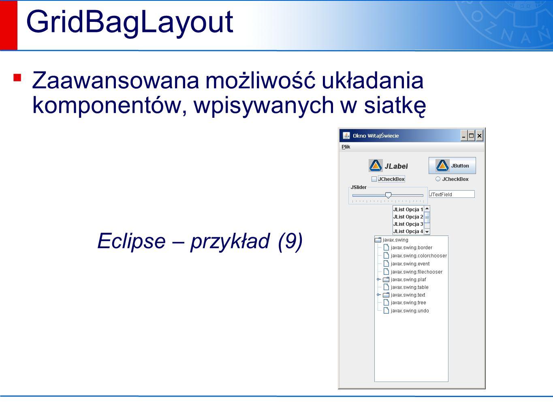 GridBagLayout ▪ Zaawansowana możliwość układania komponentów, wpisywanych w siatkę Eclipse – przykład (9)