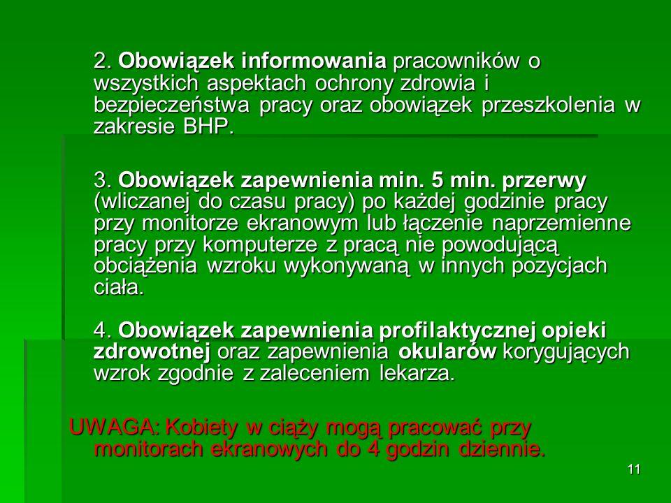 10 Pozostałe obowiązki pracodawcy wynikające z Rozporządzenia Ministra Pracy i Polityki Socjalnej z dnia 1 grudnia 1998 roku w sprawie bezpieczeństwa i higieny pracy na stanowiskach wyposażonych w monitory ekranowe to: 1.