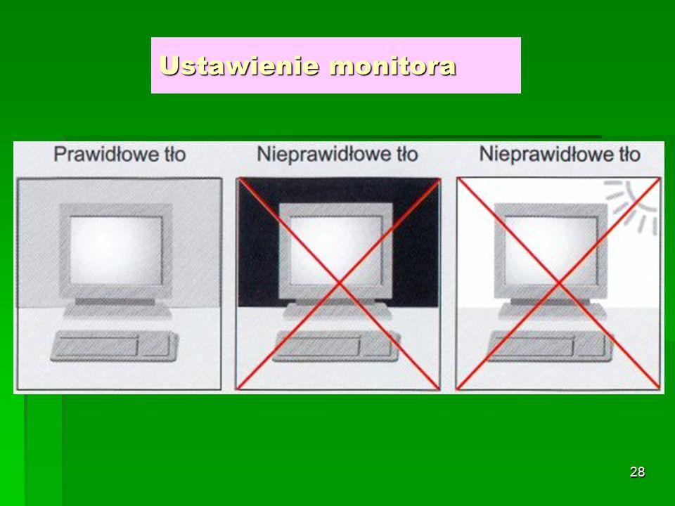 27 Monitor ekranowy  Zgodnie z Dziennikiem Ustaw Nr 148, Pozycja 973 monitor ekranowy powinien spełniać wymagania: znaki na ekranie powinny być wyraźne i czytelne (2.1.a), obraz na ekranie powinien być stabilny (2.1.b), jaskrawość i kontrast znaku na ekranie powinny być łatwe do regulowania (2.1.c), regulacja ustawienia monitora powinna umożliwiać pochylenie ekranu co najmniej 20 0 do tyłu i 5 0 do przodu oraz obrót własnej osi co najmniej o 120 0 -po60 0 w obu kierunkach (2.1d), ekran monitora powinien być pokryty warstwą antyodbiciową lub wyposażony w filtr (2.1.