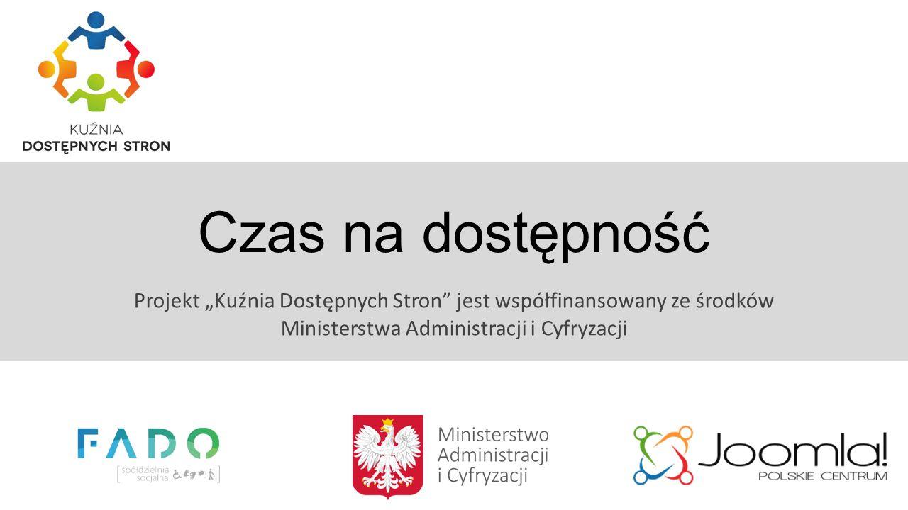 """Czas na dostępność Projekt """"Kuźnia Dostępnych Stron jest współfinansowany ze środków Ministerstwa Administracji i Cyfryzacji"""