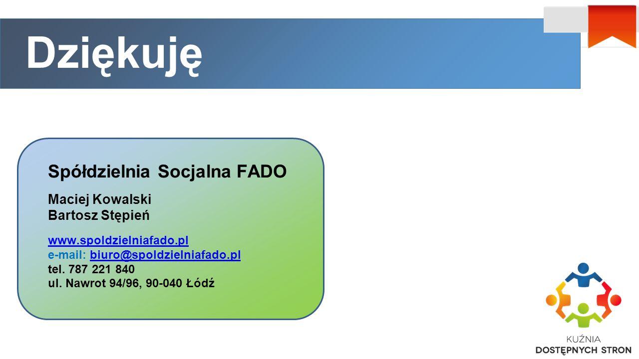 Dziękuję Spółdzielnia Socjalna FADO Maciej Kowalski Bartosz Stępień www.spoldzielniafado.pl e-mail: biuro@spoldzielniafado.pl tel.