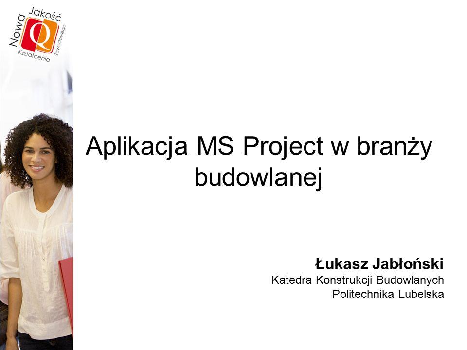 Aplikacja MS Project w branży budowlanej Łukasz Jabłoński Katedra Konstrukcji Budowlanych Politechnika Lubelska