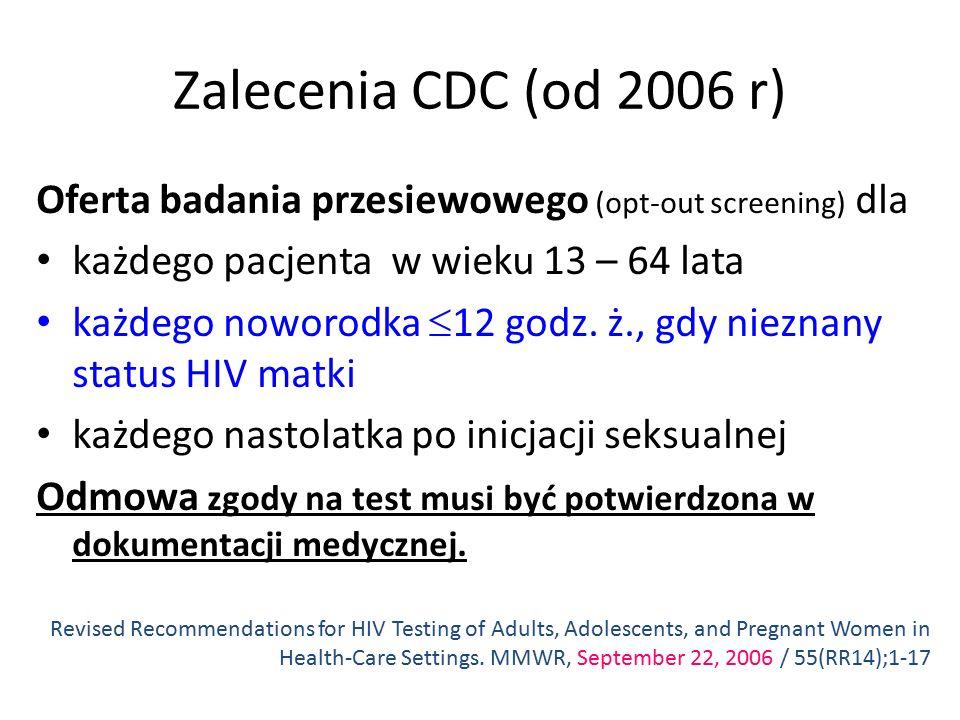Zalecenia CDC (od 2006 r) Oferta badania przesiewowego (opt-out screening) dla każdego pacjenta w wieku 13 – 64 lata każdego noworodka  12 godz.