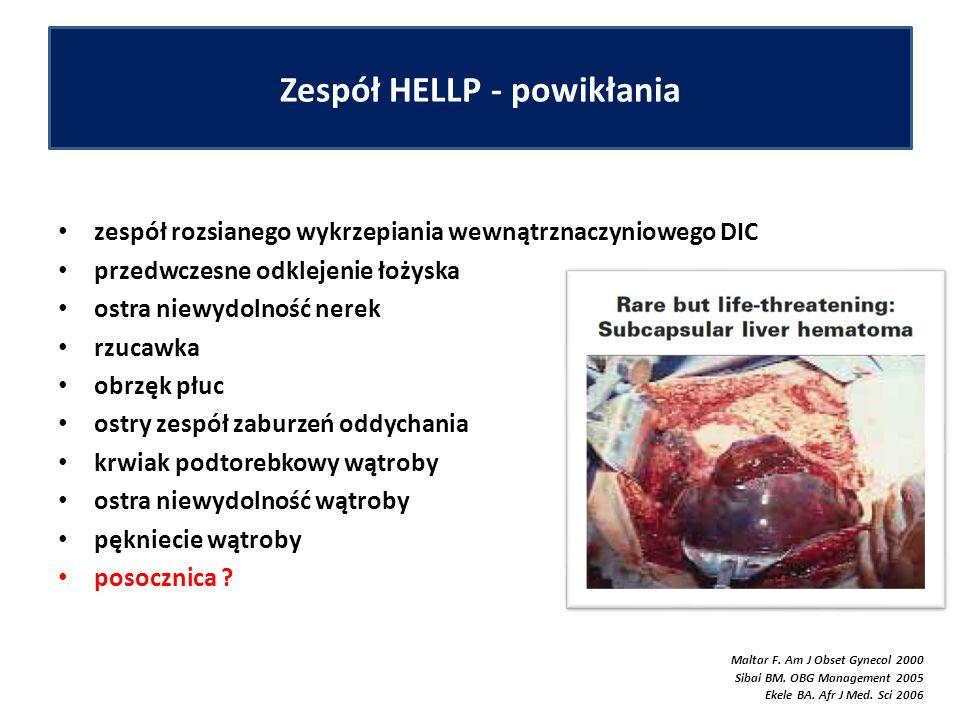 Zespół HELLP - powikłania zespół rozsianego wykrzepiania wewnątrznaczyniowego DIC przedwczesne odklejenie łożyska ostra niewydolność nerek rzucawka obrzęk płuc ostry zespół zaburzeń oddychania krwiak podtorebkowy wątroby ostra niewydolność wątroby pękniecie wątroby posocznica .