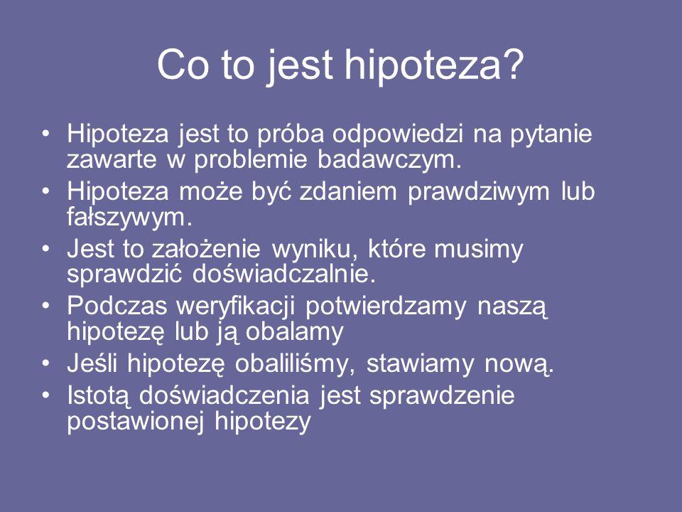Co to jest hipoteza? Hipoteza jest to próba odpowiedzi na pytanie zawarte w problemie badawczym. Hipoteza może być zdaniem prawdziwym lub fałszywym. J