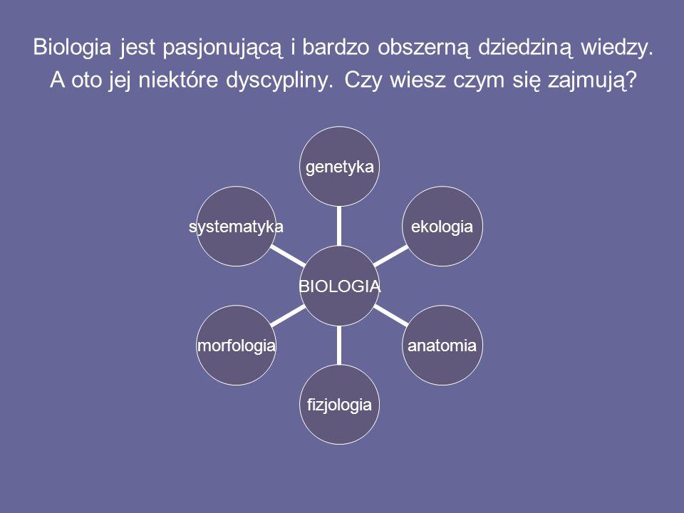 Biologia jest pasjonującą i bardzo obszerną dziedziną wiedzy. A oto jej niektóre dyscypliny. Czy wiesz czym się zajmują? BIOLOGIA genetykaekologiaanat