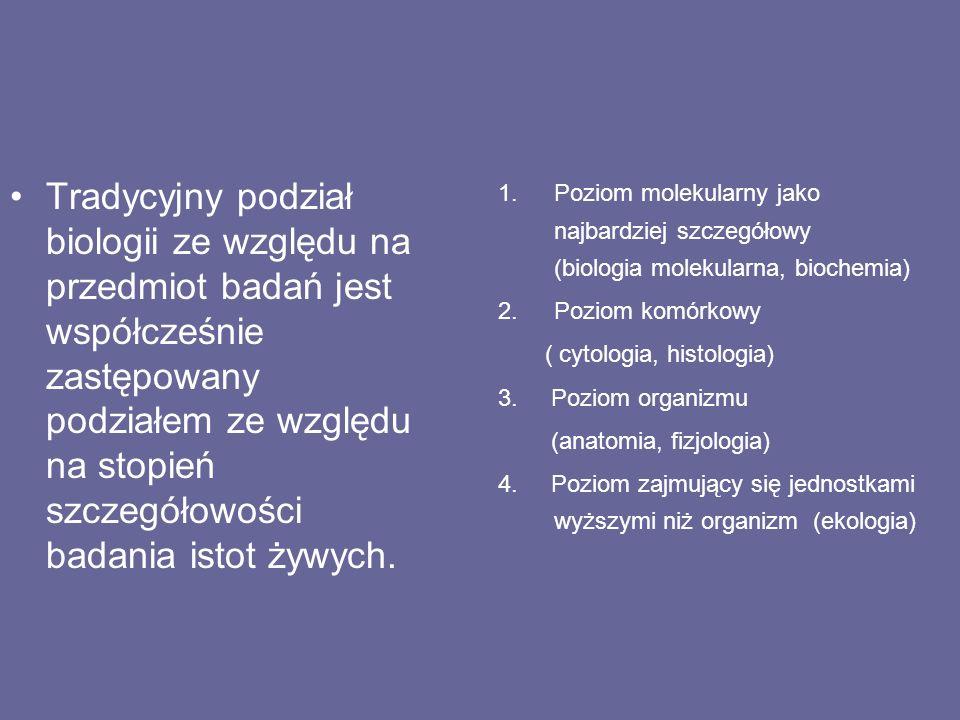 1.Poziom molekularny jako najbardziej szczegółowy (biologia molekularna, biochemia) 2.Poziom komórkowy ( cytologia, histologia) 3. Poziom organizmu (a