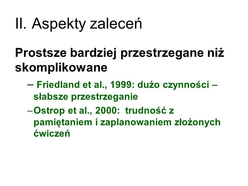 II. Aspekty zaleceń Prostsze bardziej przestrzegane niż skomplikowane – Friedland et al., 1999: dużo czynności – słabsze przestrzeganie –Ostrop et al.