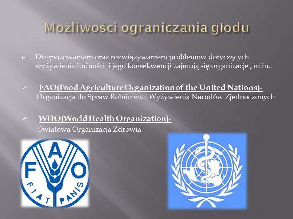  Diagnozowaniem oraz rozwiązywaniem problemów dotyczących wyżywienia ludności i jego konsekwencji zajmują się organizacje, m.in.: FAO(Food Agriculture Organization of the United Nations)- Organizacja do Spraw Rolnictwa i Wyżywienia Narodów Zjednoczonych WHO(World Health Organization)- Światowa Organizacja Zdrowia