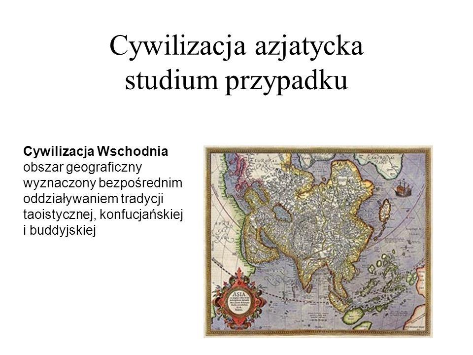 Cywilizacja azjatycka studium przypadku Cywilizacja Wschodnia obszar geograficzny wyznaczony bezpośrednim oddziaływaniem tradycji taoistycznej, konfucjańskiej i buddyjskiej