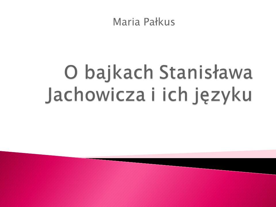  Wyróżnikiem bajek Jachowicza są liczne zdrobnienia, występujące w prawie każdej bajce.