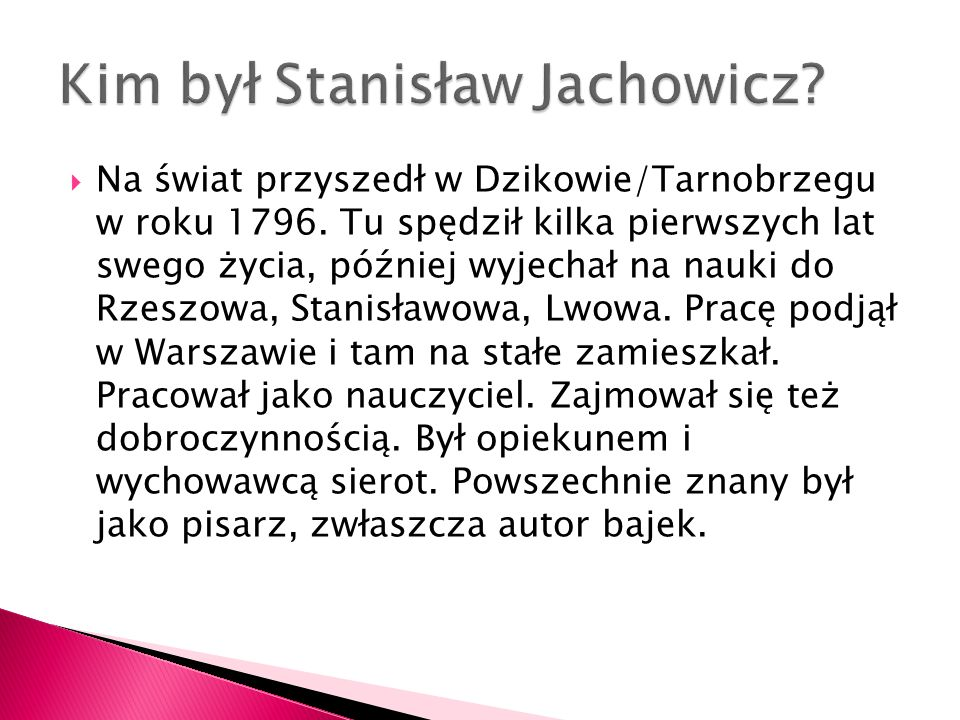  Jachowicz w swych bajkach opisywał sytuacje z życia wzięte, więc ich bohaterami są najczęściej dzieci.