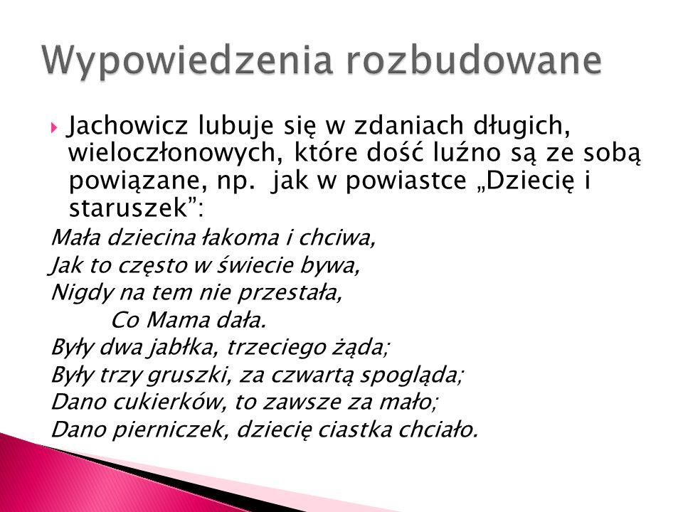 """ Jachowicz lubuje się w zdaniach długich, wieloczłonowych, które dość luźno są ze sobą powiązane, np. jak w powiastce """"Dziecię i staruszek"""": Mała dzi"""