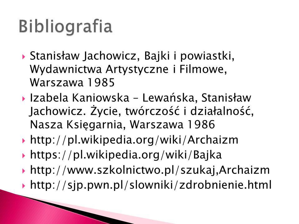  Stanisław Jachowicz, Bajki i powiastki, Wydawnictwa Artystyczne i Filmowe, Warszawa 1985  Izabela Kaniowska – Lewańska, Stanisław Jachowicz. Życie,