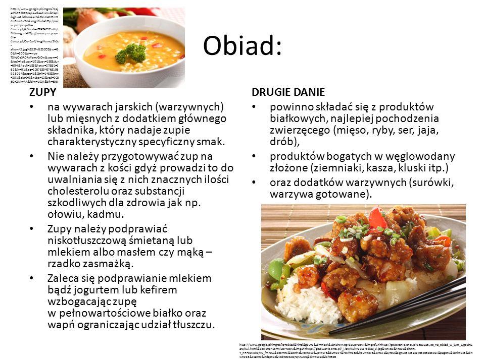 Obiad: ZUPY na wywarach jarskich (warzywnych) lub mięsnych z dodatkiem głównego składnika, który nadaje zupie charakterystyczny specyficzny smak.